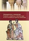 Monasterios y monarcas: fundación, presencia y memoria regia en los monasterios hispanos medievales