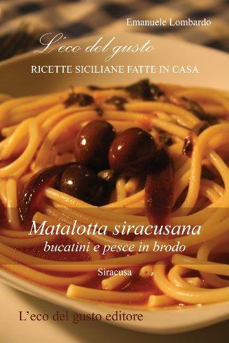 Matalotta siracusana - bucatini e pesce in brodo (L'eco del gusto - Ricette siciliane fatte in casa Vol. 1) (Italian Edition)