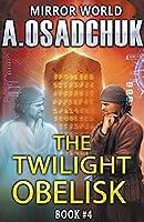 The Twilight Obelisk: Mirror World Book #4. LitRPG series