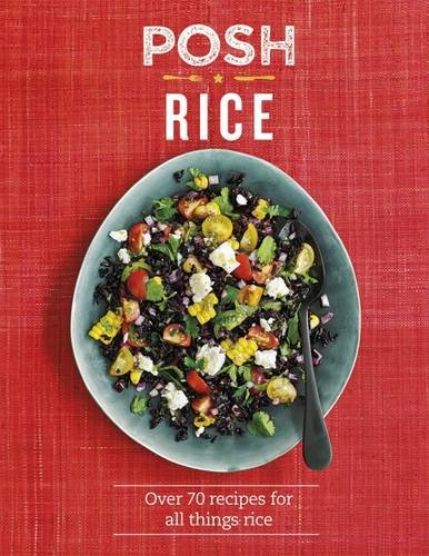 Posh Rice: Over 70 recipes for all things rice (Posh 3)