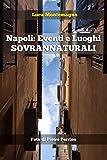 Napoli: Eventi e Luoghi Sovrannaturali: Le suggestioni esoteriche di una citta' dai mille volti (Italian Edition)