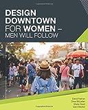 Design Downtown for Women - Men Will Follow