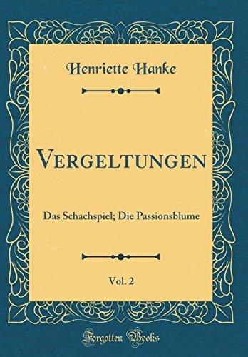Vergeltungen, Vol. 2: Das Schachspiel; Die Passionsblume (Classic Reprint)