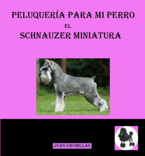 schnauzer mini (peluquería para mi perro nº 5) de [juan chumillas soler]