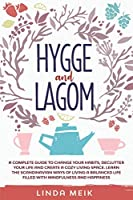 Hygge and Lagom: A Complete Guide to Change Your Habits, Declutter Your Life and Create a Cozy Living Space. Learn the Scandinavian Ways of Living a Balanced Life Filled with Mindfulness and Happiness