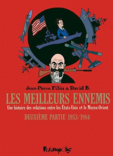 Les meilleurs ennemis (Tome 2-Deuxième partie : 1953-1984): Une histoire des relations entre les États-Unis et le Moyen-Orient