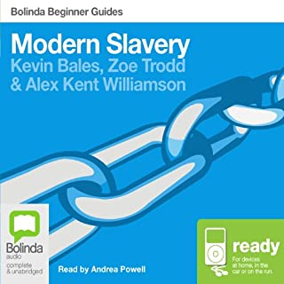 Modern Slavery: Bolinda Beginner Guides                   By:                                                                                                                                 Kevin Bales,                                                                                        Zoe Trodd,                                                                                        Alex Kent Williamson                               Narrated by:                                                                                                                                 Andrea Powell                      Length: 6 hrs and 53 mins     4 ratings     Overall 5.0