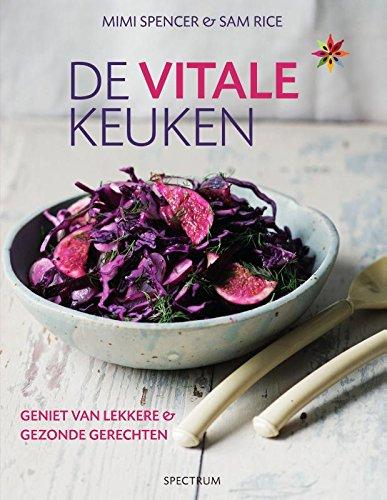 De vitale keuken: Geniet van lekkere en gezonde gerechten