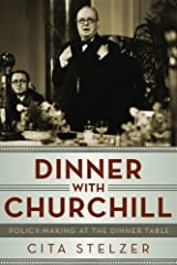 Dinner With Churchill: Policy Making at the Dinner Table by Cita Stelzer (2013-12-11) Paperback