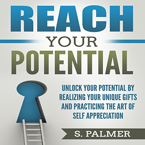 Reach Your Potential: Unlock Your Potential by Realizing Your Unique Gifts and Practicing the Art of Self Appreciation audiobook cover art