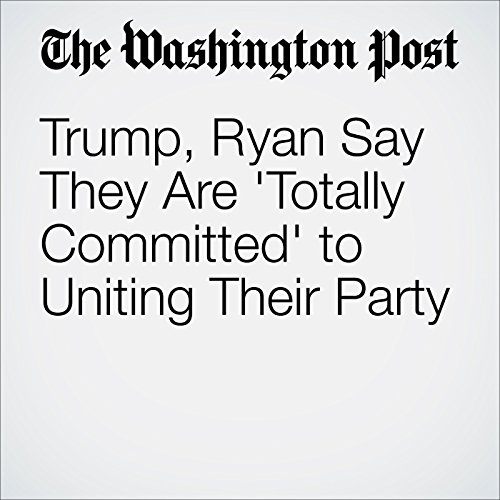 Trump, Ryan Say They Are 'Totally Committed' to Uniting Their Party cover art