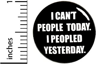 Funny Introvert Button Pin I Can't People Today I Peopled Yesterday Random Humor Jacket or Backpack Pin 1 Inch 61-12