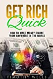 Get Rich Quick: How To Make Money Online From Anywhere In The World (get rich your own way, investing in dividends, with options) (get rich quick club) (get rich from home) (2020 UPDATE)