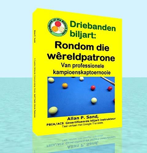 Driebanden biljart - Rondom die Wêreldpatrone: Van professionele kampioenskaptoernooie (Afrikaans Edition)
