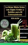 La Mejor Dieta Detox Con Batidos Verdes y Jugos para el Entrenamiento: Desintoxica, Adelgaza y Quema Grasa en Días (Spanish Edition) (1)