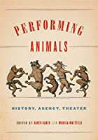 Performing Animals: History, Agency, Theater (Animalibus)
