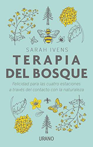 Terapia del bosque: Felicidad para las cuatro estaciones a través del contacto con la naturaleza (Entorno y bienestar)