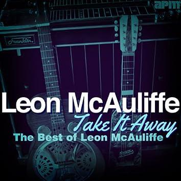 Take It Away - The Best of Leon Mcauliffe