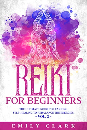 Reiki for Beginners: The Ultimate Guide to Learning Self-Healing to Rebalance the Energies - Vol. 2 (Energy Healing Book 4) (English Edition)