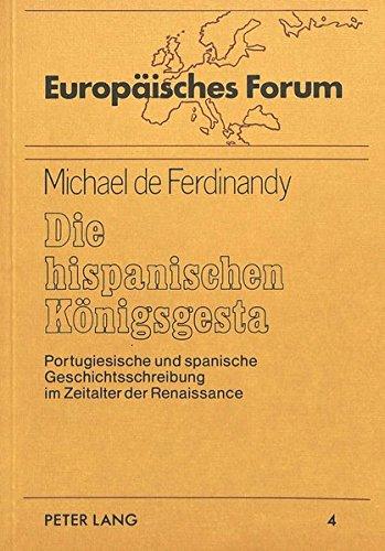 Die hispanischen Königsgesta: Portugiesische und spanische Geschichtsschreibung im Zeitalter der Renaissance (Europäisches Forum, Band 4)