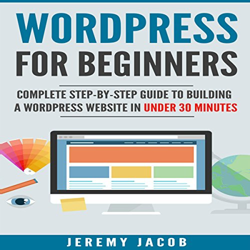 WordPress 2018: WordPress for Beginners: Complete Step-by-Step Guide to Building a WordPress Website in Under 30 Minutes audiobook cover art