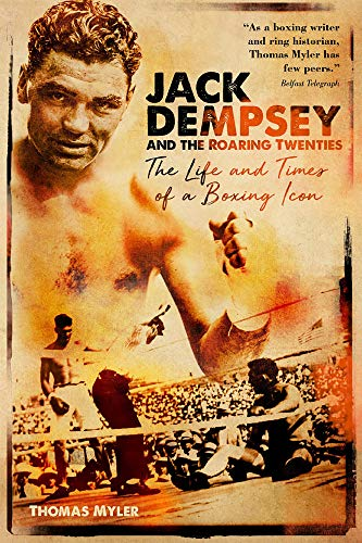 Jack Dempsey and the Roaring Twenties: The Life and Times of a Boxing Icon