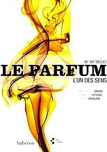 PARFUM (LE) - L'UN DES SENS, XXE-XXIE SIECLES (ALBUM BEAU LIVRE)