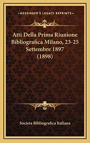 Atti Della Prima Riunione Bibliografica Milano, 23-25 Settem