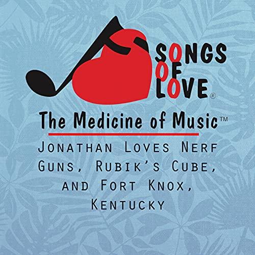Jonathan Loves Nerf Guns, Rubik's Cube, and Fort Knox, Kentucky