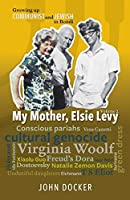 Growing Up Communist and Jewish in Bondi Volume 2: My Mother, Elsie Levy