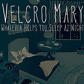 Whatever Helps You Sleep At Night