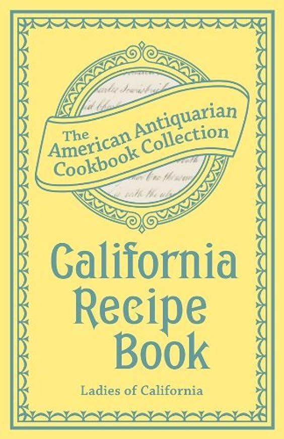 オーバーラン相互無駄なCalifornia Recipe Book (American Antiquarian Cookbook Collection) (English Edition)