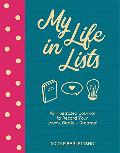 My Life in Lists: An Illustrated Journal to Record Your Loves + Goals + Dreams!