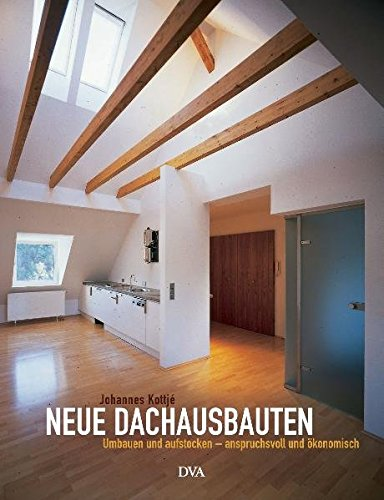 Neue Dachausbauten: Umbauen und aufstocken - anspruchsvoll und ökonomisch