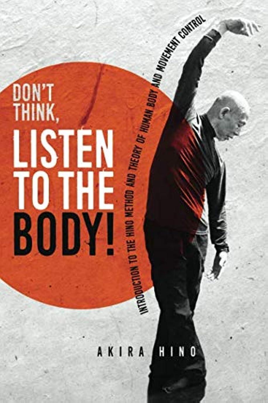 アーサーコナンドイル加速度洗練Don't Think, Listen to the Body!: Introduction to the Hino Method and Theory of human body and movement control