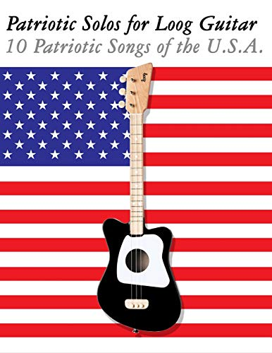 Patriotic Solos for Loog Guitar: 10 Patriotic Songs of the U.s.a. in Standard Notation and Tablature