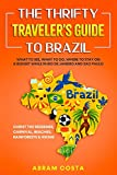 The Thrifty Traveler s Guide to Brazil: What to See, What to Do, Where to Stay on a Budget while in Rio de Janeiro and Sao Paulo - Christ the Redeemer, Carnival, Beaches, Rainforests & Hiking