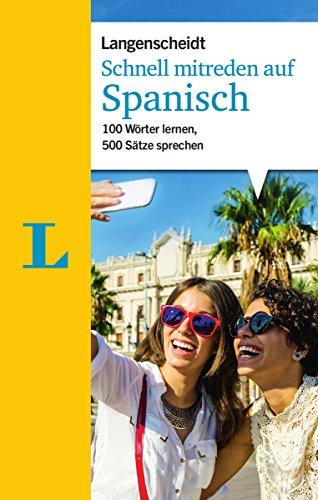Schnell mitreden auf Spanisch: 100 Wörter lernen, 500 Sätze sprechen (Langenscheidt Sprachführer Schnell mitreden)