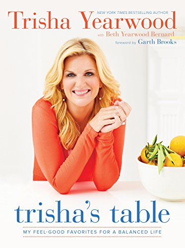 Trisha's Table: My Feel-Good Favorites for a Balanced Life: A Cookbook