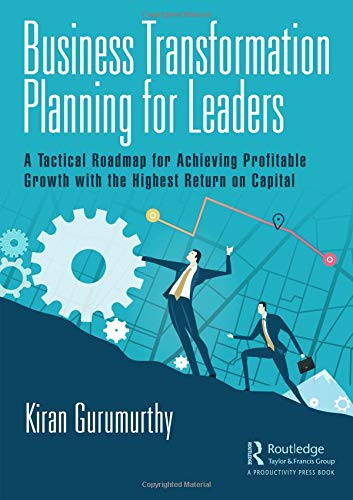 Download Business Transformation Planning for Leaders: A Tactical Roadmap for Achieving Profitable Growth with the Highest Return on Capital 1138370665