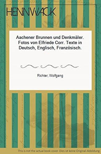 Aachener Brunnen und Denkmäler. Fotos von Elfriede Corr. Texte in Deutsch, Englisch, Französisch.