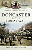 Doncaster in the Great War (Your Towns & Cities in the Great War) (English Edition)