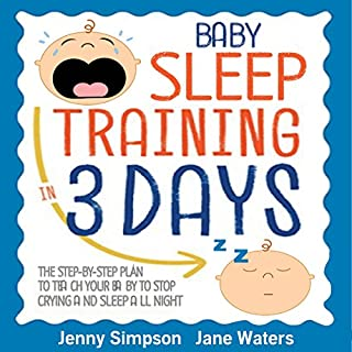 Baby Sleep Training In 3 Days     The Step-By-Step Plan to Teach Your Baby to Stop Crying and Sleep All Night - Easy and Effortlessly              Written by:                                                                                                                                 Jane Waters,                                                                                        Jenny Simpson                               Narrated by:                                                                                                                                 Kate Roth                      Length: 2 hrs and 9 mins     1 rating     Overall 5.0