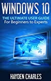Windows 10: The Ultimate User Guide, For Beginners to Experts (Operating System Book 1) (English Edition)