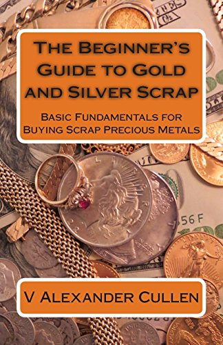 Compare Textbook Prices for The Beginner's Guide to Gold and Silver Scrap: Basic Fundamentals for Buying Scrap Precious Metals  ISBN 9781483979564 by Cullen, V Alexander