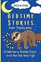 Bedtime Stories for Toddlers: A Collection of Bedtime Stories to Let Your Kids Sleep Tight