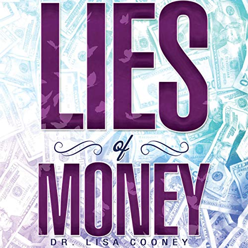 The Lies of Money: Who Are You Being? Audiobook By Dr. Lisa Cooney cover art