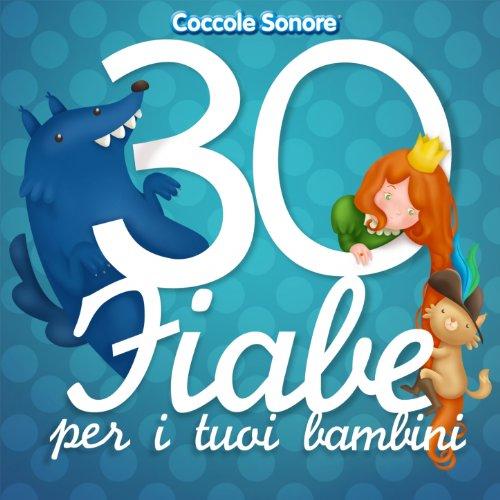 30 fiabe per i tuoi bambini (Cappuccetto Rosso, Biancaneve, Cenerentola, i Tre Porcellini e tutte le più famose)