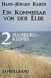 Der Kommissar von der Elbe: 2 Hamburg-Krimis