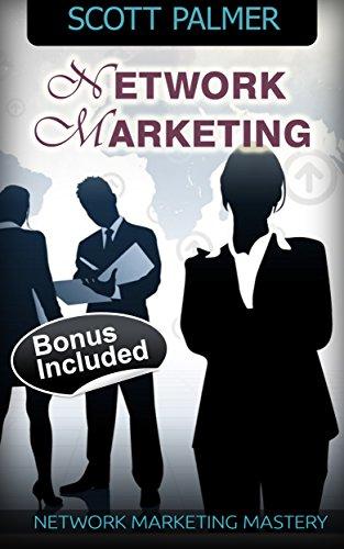Network Marketing: Networking Marketing Mastery (Multilevel Marketing, MLM, network marketing, direct sales, sales) (Multilevel Marketing, MLM, network ... sales, sales Book 1) (English Edition)